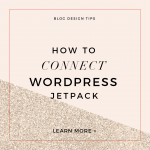 Custom Blog Design Tips – How to Connect Jetpack