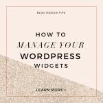 Custom Blog Design Tips – How to Manage Your Wordpress Widgets