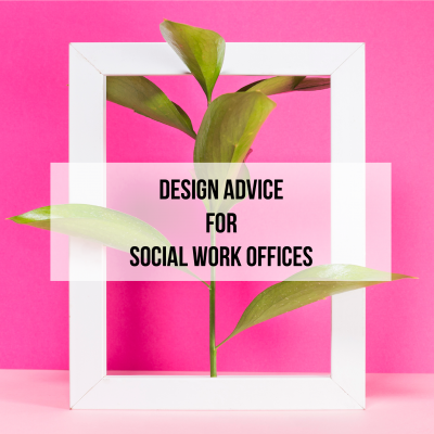 Design Advice for Social Work Offices