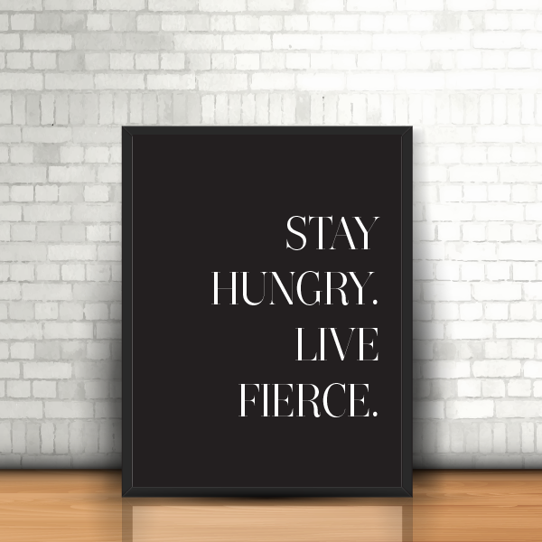 stay hungry framed